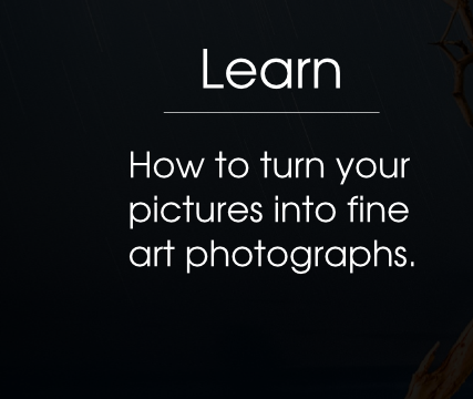 Learn: How to turn your pictures into fine art photographs.