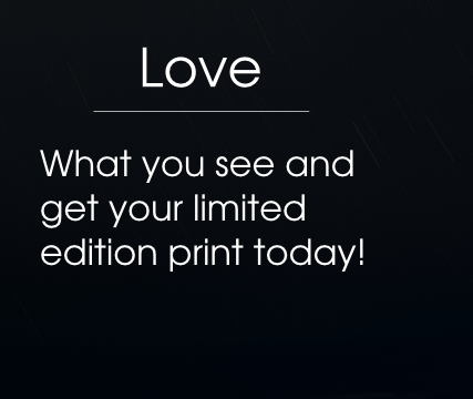 Love: What you see and get your limited edition print today!
